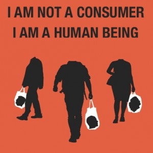 I am not a consumer; I am a human being.